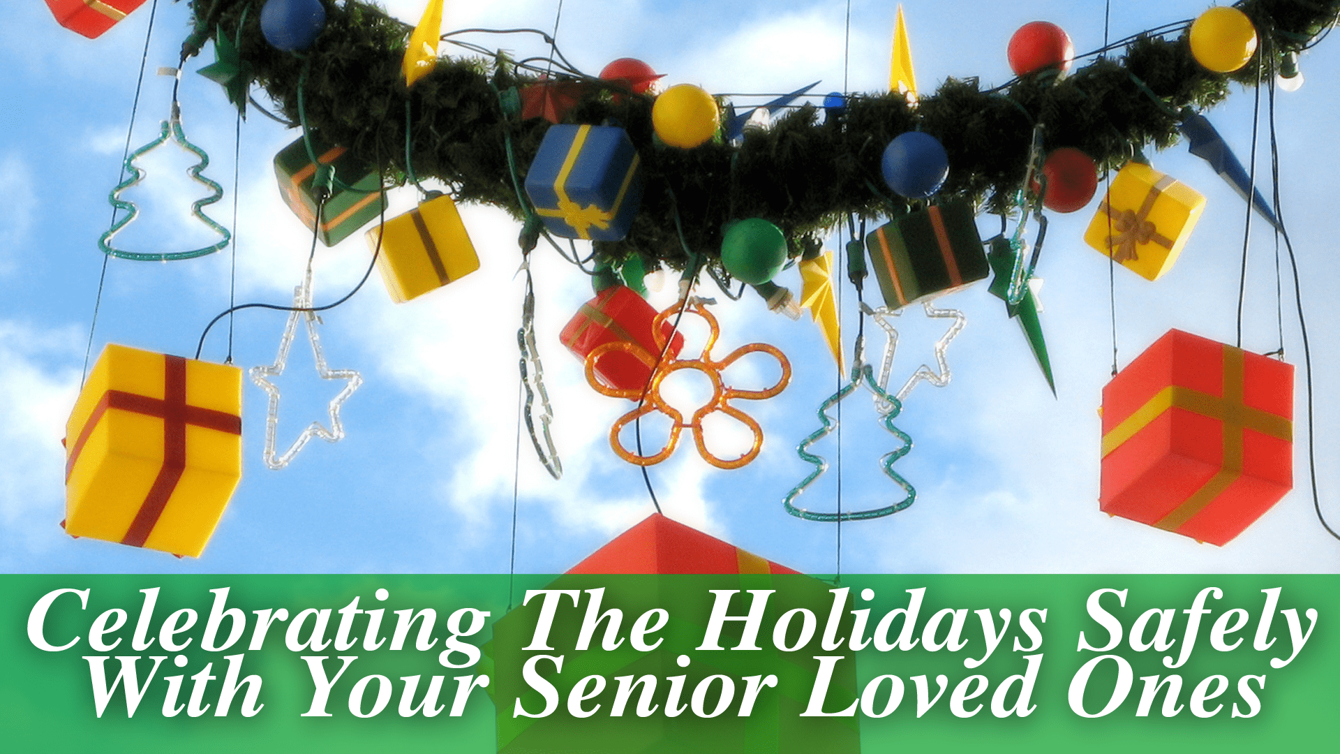Celebrating The Holidays Safely With Your Senior Loved Ones